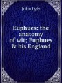 Euphues: the anatomy of wit; Euphues & his England