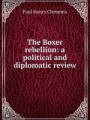 The Boxer rebellion: a political and diplomatic review