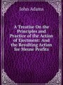 A Treatise On the Principles and Practice of the Action of Ejectment: And the Resulting Action for Mesne Profits